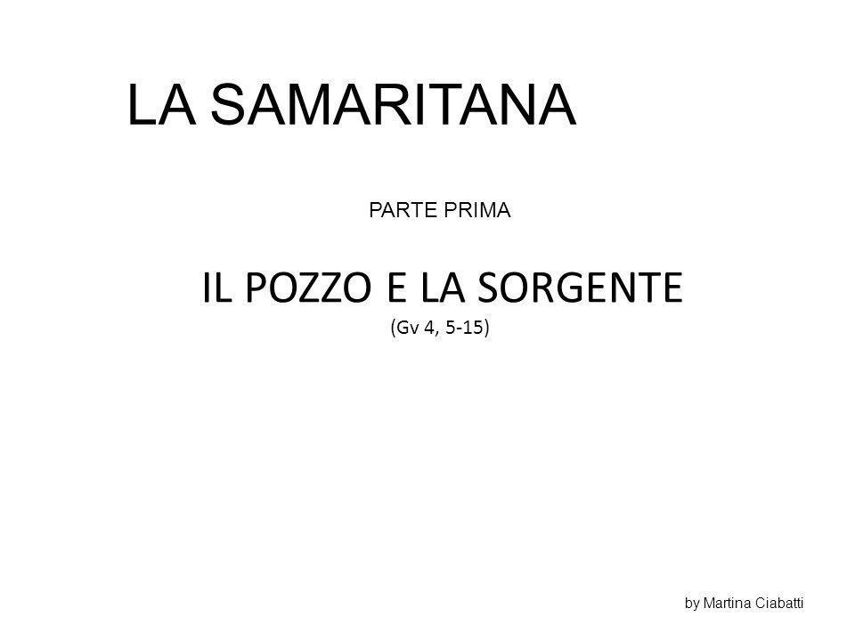 IL POZZO E LA SORGENTE (Gv 4, 5-15) LA SAMARITANA PARTE PRIMA by Martina Ciabatti