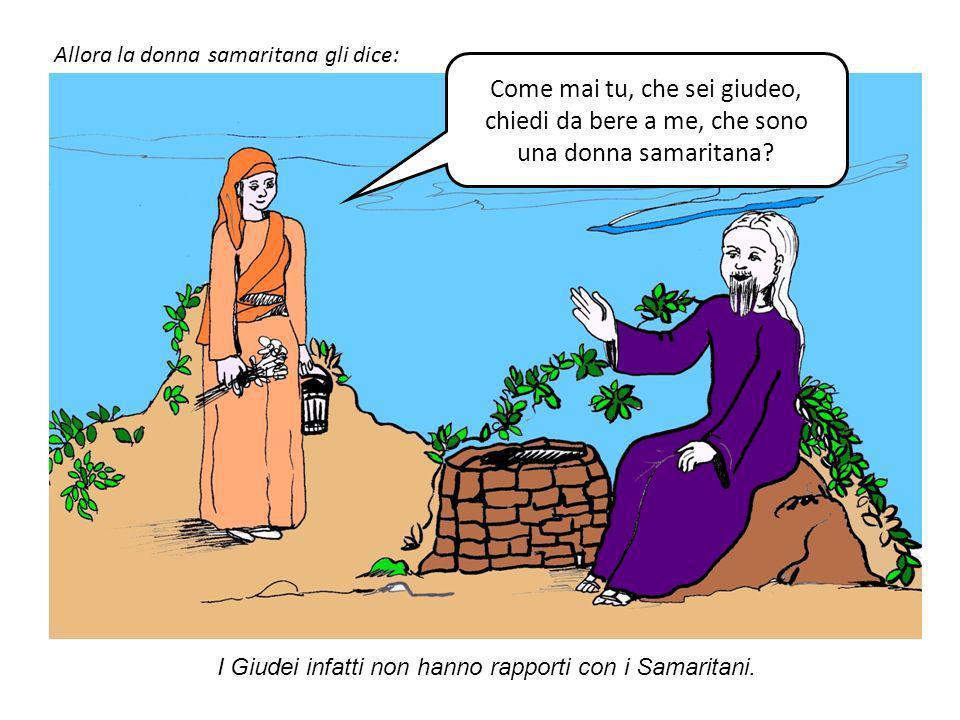 Le dice Gesù: Dammi da bere. I suoi discepoli erano andati in città a fare provvista di cibi.