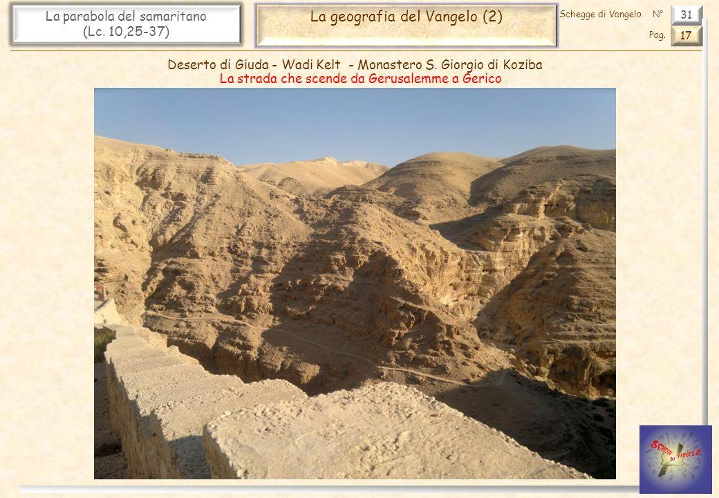 31 La parabola del samaritano (Lc. 10,25-37) La geografia del Vangelo (2) 17 Pag. Schegge di VangeloN° Deserto di Giuda - Wadi Kelt - Monastero S. Gio
