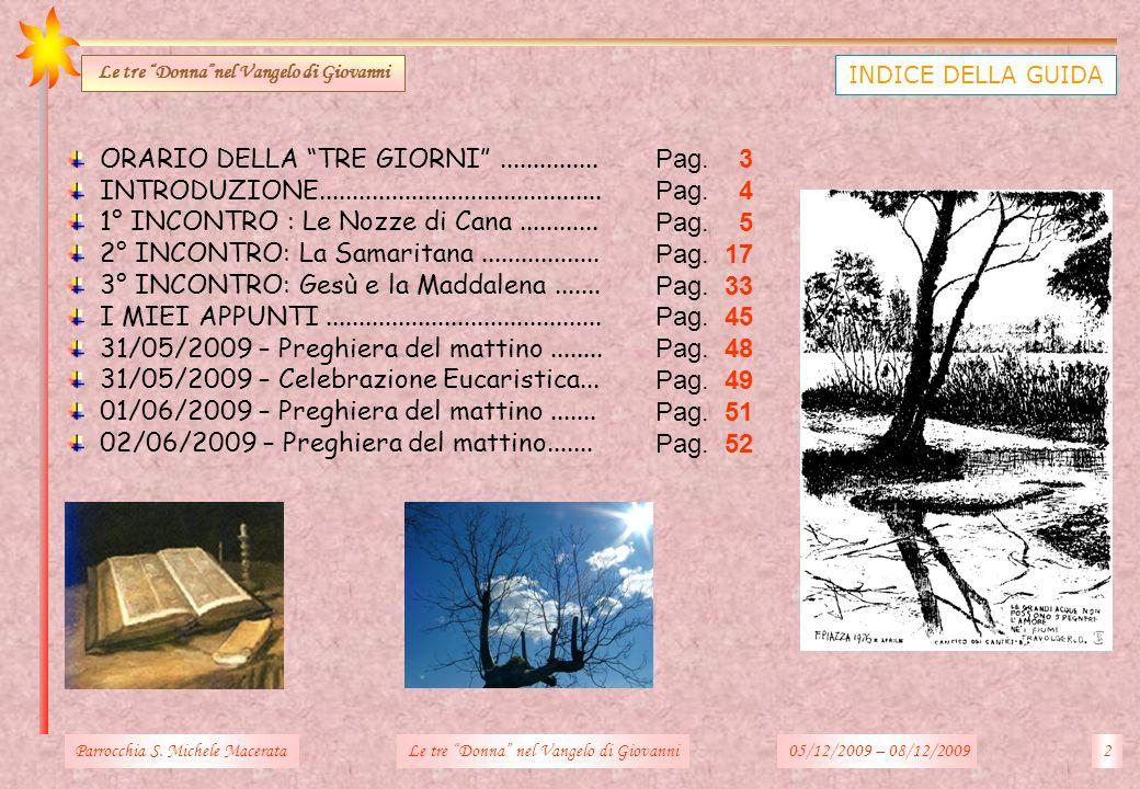 INDICE DELLA GUIDA Le tre Donnanel Vangelo di Giovanni ORARIO DELLA TRE GIORNI............... INTRODUZIONE...........................................