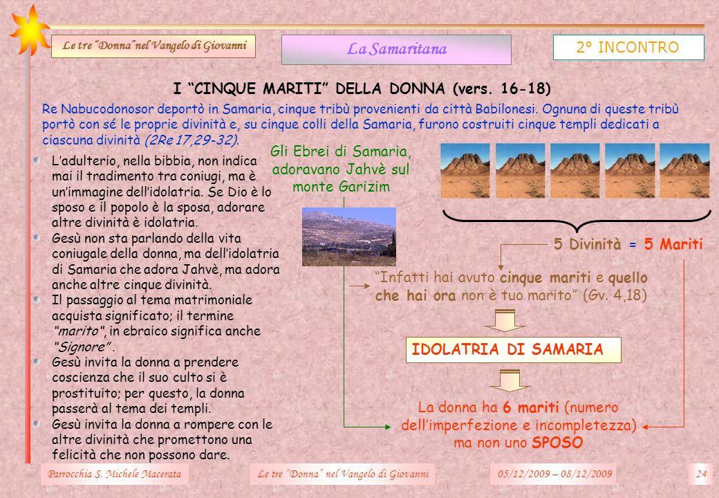 I CINQUE MARITI DELLA DONNA (vers. 16-18) Parrocchia S. Michele Macerata24Le tre Donna nel Vangelo di Giovanni La Samaritana 2° INCONTRO Le tre Donnan
