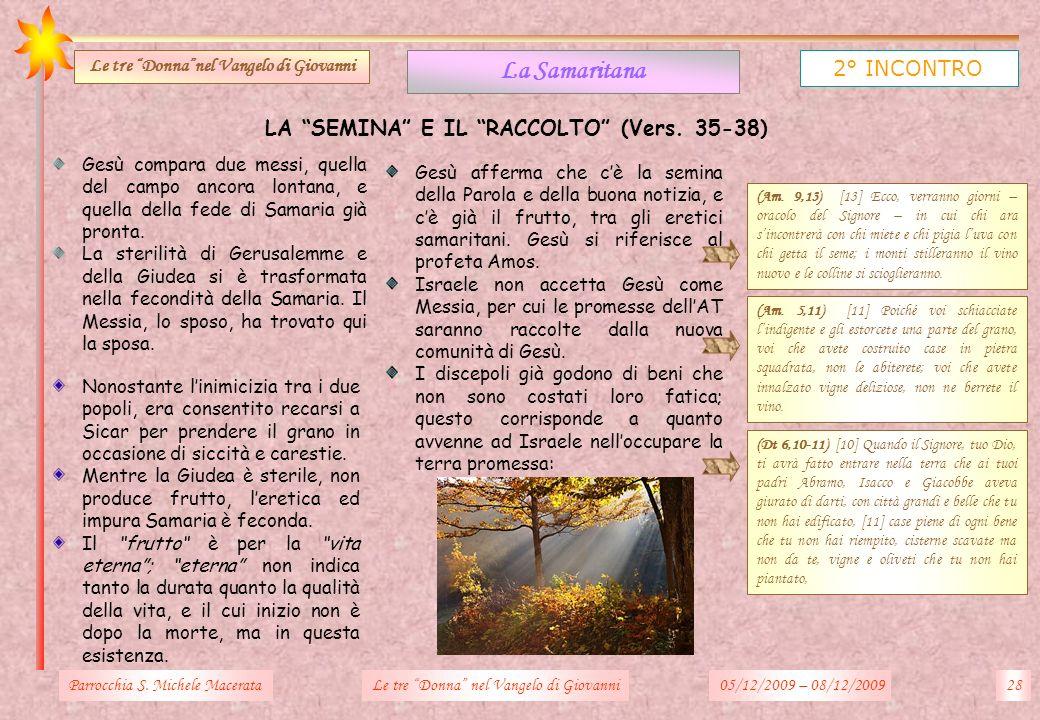 LA SEMINA E IL RACCOLTO (Vers. 35-38) Parrocchia S. Michele Macerata28Le tre Donna nel Vangelo di Giovanni La Samaritana 2° INCONTRO Le tre Donnanel V