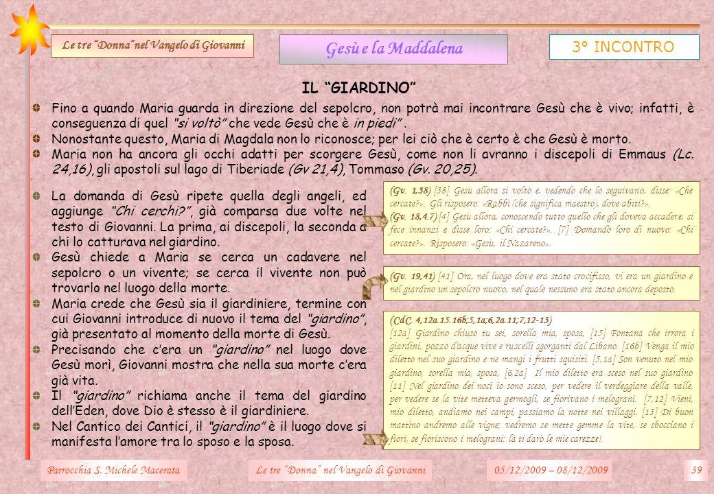 Parrocchia S. Michele Macerata39Le tre Donna nel Vangelo di Giovanni Gesù e la Maddalena 3° INCONTRO Le tre Donnanel Vangelo di Giovanni IL GIARDINO F