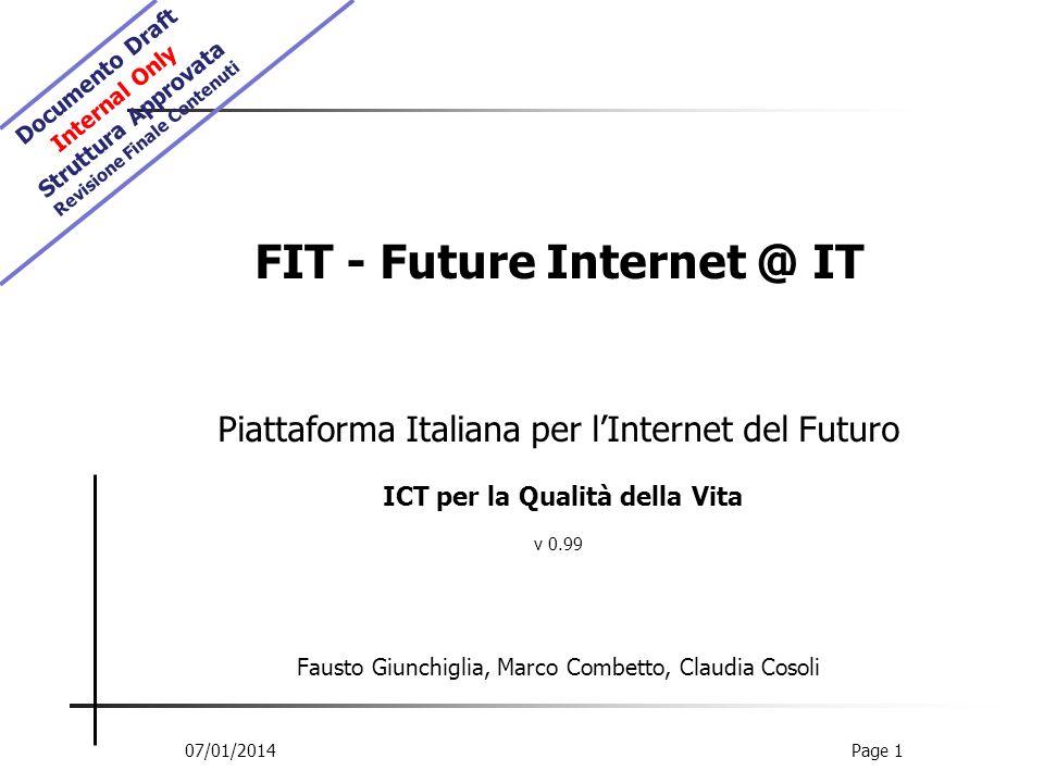 Visione Proporre il sistema Italia come player fondamentale nella costruzione della Agenda Digitale Europea attraverso la costituzione di una piattaforma di servizi e di tecnologie informatiche innovative, mirate al miglioramento della qualità della vita attraverso la valorizzazione della persona e dellambiente in cui viviamo 07/01/2014Page 2