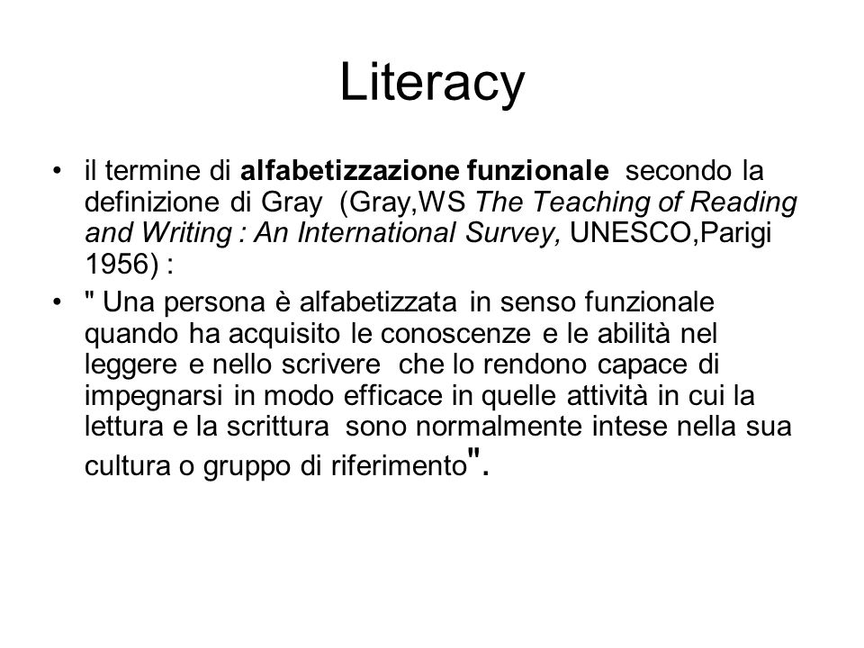 Literacy il termine di alfabetizzazione funzionale secondo la definizione di Gray (Gray,WS The Teaching of Reading and Writing : An International Surv