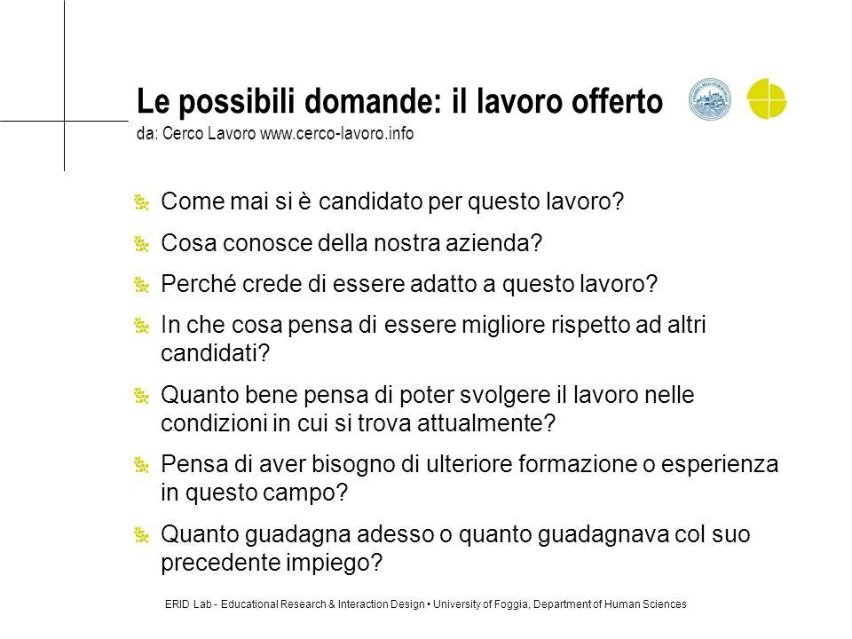 Le possibili domande: il lavoro offerto da: Cerco Lavoro www.cerco-lavoro.info Come mai si è candidato per questo lavoro? Cosa conosce della nostra az