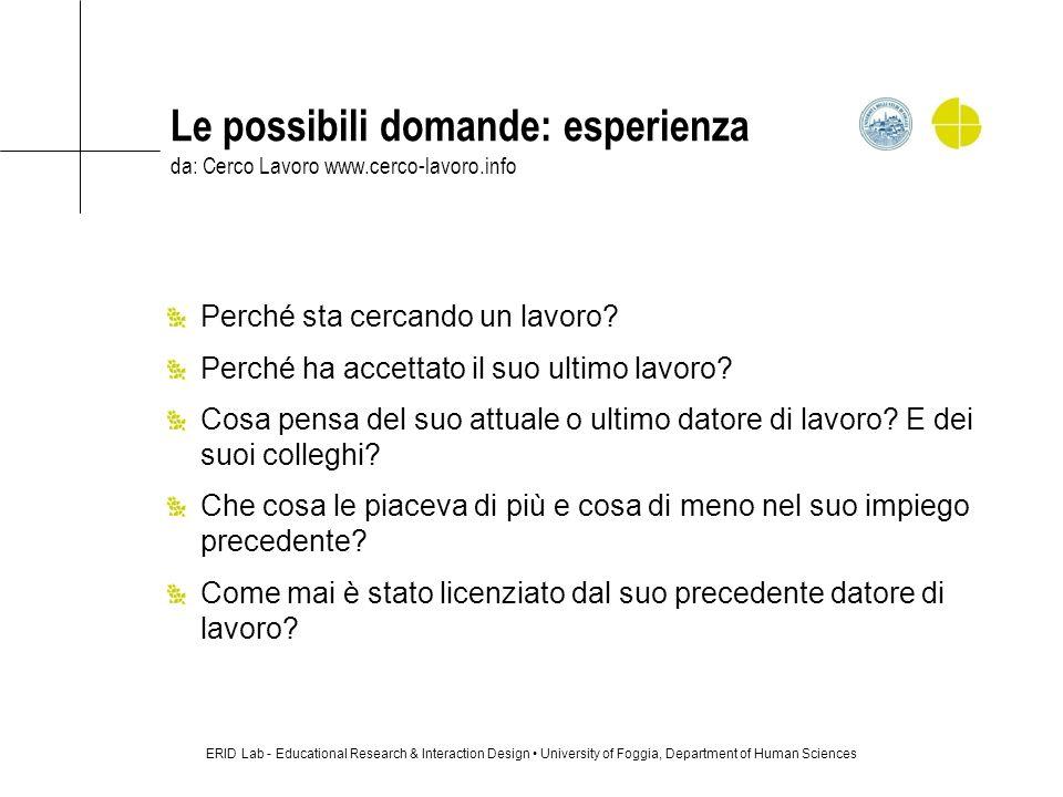 Le possibili domande: esperienza da: Cerco Lavoro www.cerco-lavoro.info Perché sta cercando un lavoro? Perché ha accettato il suo ultimo lavoro? Cosa