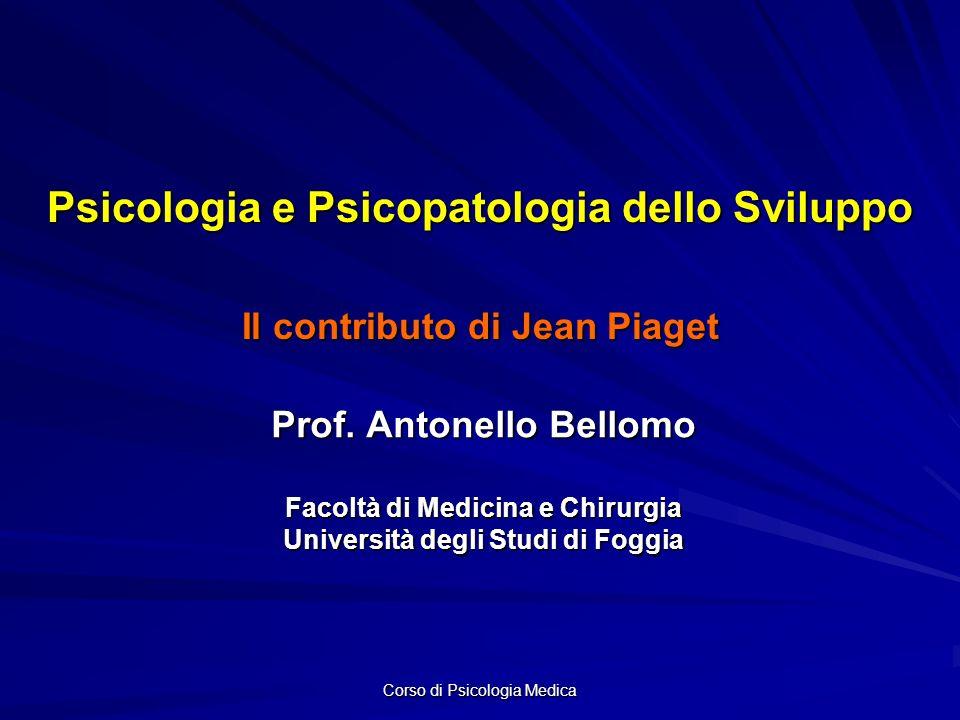 Corso di Psicologia Medica Psicologia e Psicopatologia dello Sviluppo Il contributo di Jean Piaget Prof.