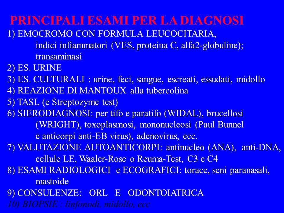 PRINCIPALI ESAMI PER LA DIAGNOSI 1) EMOCROMO CON FORMULA LEUCOCITARIA, indici infiammatori (VES, proteina C, alfa2-globuline); transaminasi 2) ES. URI
