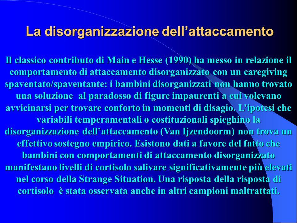 La disorganizzazione dellattaccamento Il classico contributo di Main e Hesse (1990) ha messo in relazione il comportamento di attaccamento disorganizz