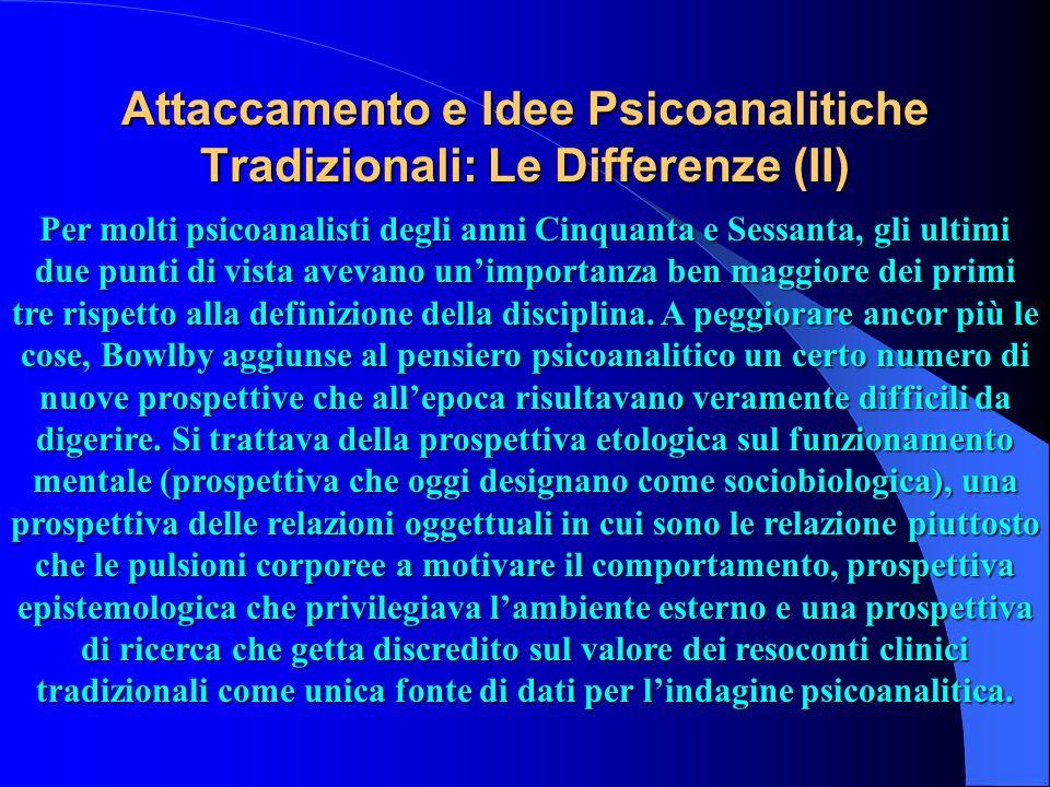 Attaccamento e Idee Psicoanalitiche Tradizionali: Le Differenze (II) Per molti psicoanalisti degli anni Cinquanta e Sessanta, gli ultimi due punti di