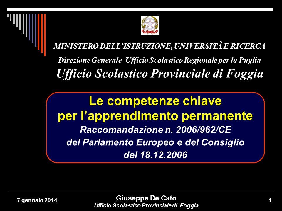 Giuseppe De Cato - Ufficio Scolastico Provinciale di Foggia 127 gennaio 2014 Le competenze chiave nella Raccomandazione U.
