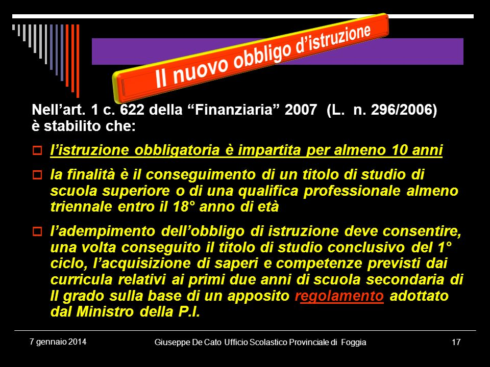 Giuseppe De Cato Ufficio Scolastico Provinciale di Foggia17 7 gennaio 2014 Nellart. 1 c. 622 della Finanziaria 2007 (L. n. 296/2006) è stabilito che: