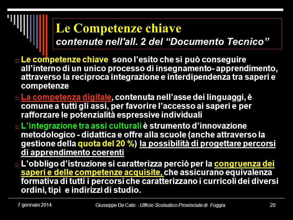Giuseppe De Cato - Ufficio Scolastico Provinciale di Foggia20 7 gennaio 2014 Le competenze chiave sono lesito che si può conseguire allinterno di un u