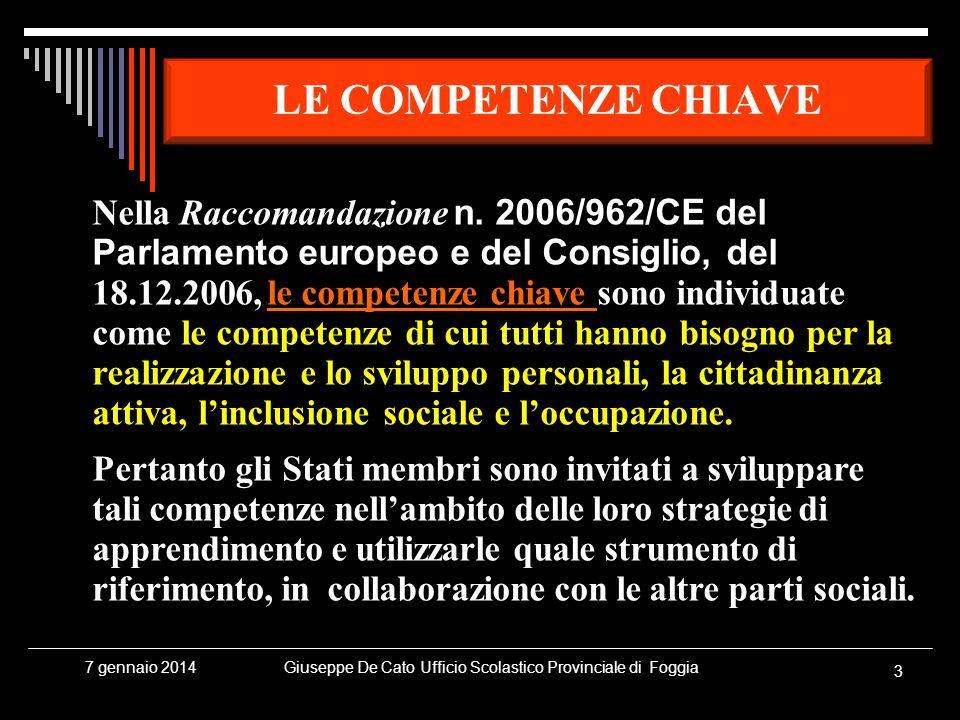 Giuseppe De Cato Ufficio Scolastico Provinciale di Foggia 3 7 gennaio 2014 LE COMPETENZE CHIAVE Nella Raccomandazione n. 2006/962/CE del Parlamento eu