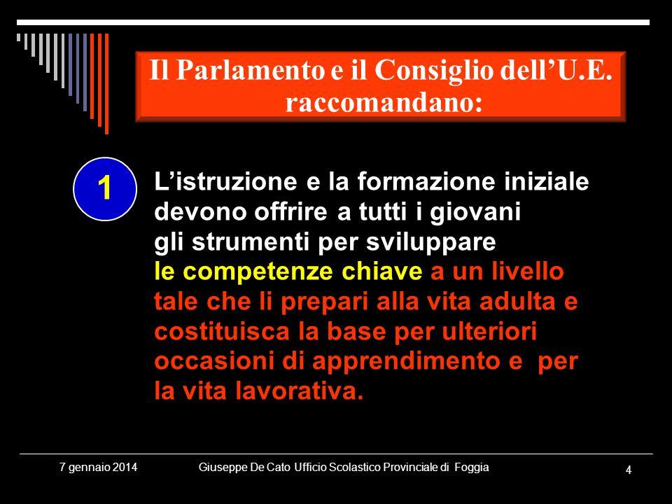 Giuseppe De Cato Ufficio Scolastico Provinciale di Foggia 4 7 gennaio 2014 Listruzione e la formazione iniziale devono offrire a tutti i giovani gli s