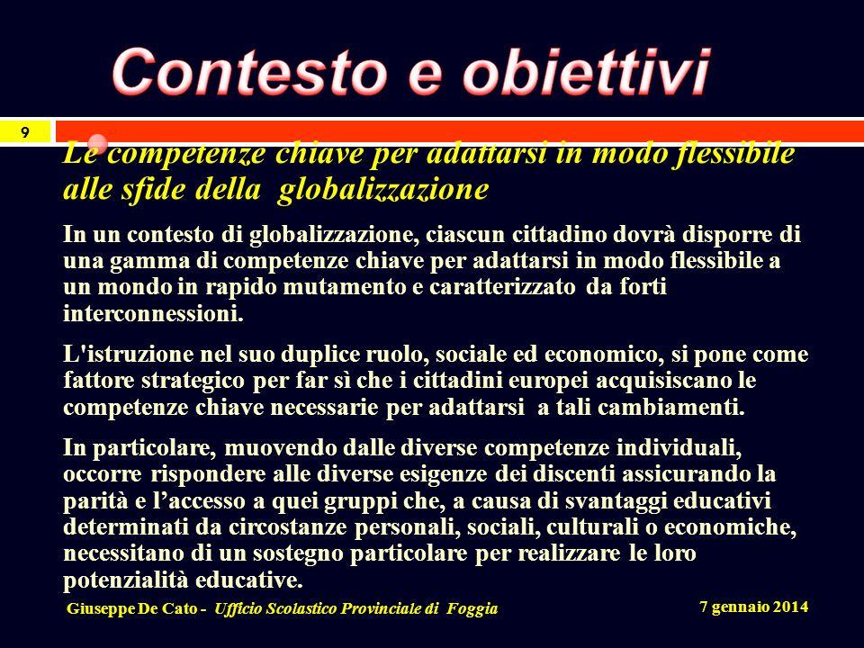 7 gennaio 2014 Giuseppe De Cato - Ufficio Scolastico Provinciale di Foggia 9 Le competenze chiave per adattarsi in modo flessibile alle sfide della gl