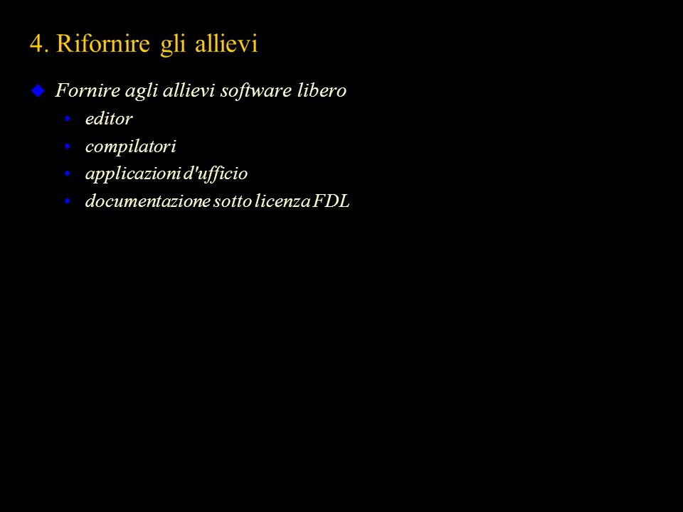 4. Rifornire gli allievi Fornire agli allievi software libero editor compilatori applicazioni d'ufficio documentazione sotto licenza FDL