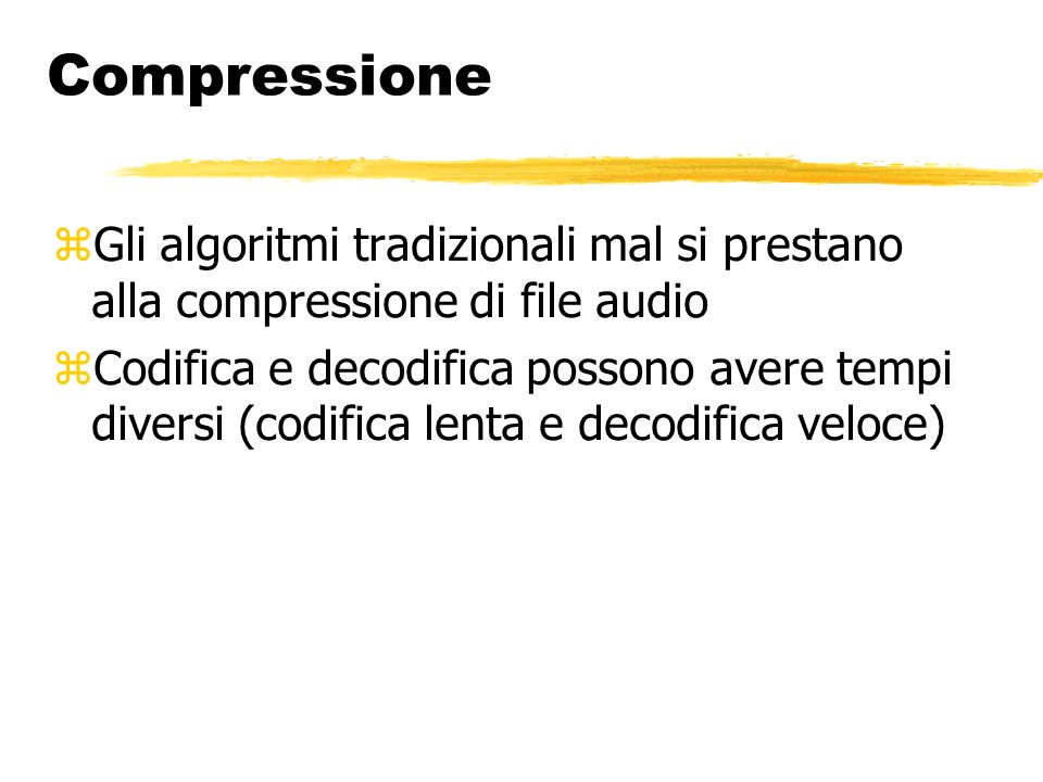 Compressione Gli algoritmi tradizionali mal si prestano alla compressione di file audio Codifica e decodifica possono avere tempi diversi (codifica lenta e decodifica veloce)