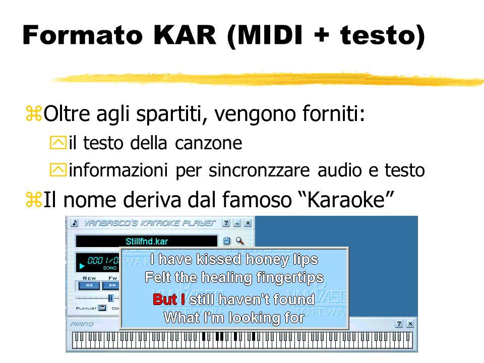 Formato KAR (MIDI + testo) Oltre agli spartiti, vengono forniti: il testo della canzone informazioni per sincronzzare audio e testo Il nome deriva dal famoso Karaoke