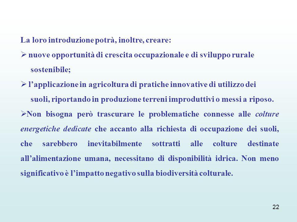 22 La loro introduzione potrà, inoltre, creare: nuove opportunità di crescita occupazionale e di sviluppo rurale sostenibile; lapplicazione in agricol