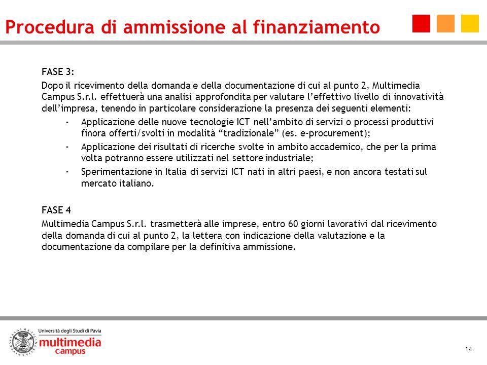 14 FASE 3: Dopo il ricevimento della domanda e della documentazione di cui al punto 2, Multimedia Campus S.r.l.