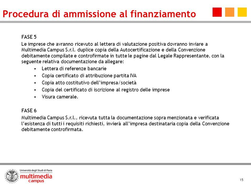 15 FASE 5 Le imprese che avranno ricevuto al lettera di valutazione positiva dovranno inviare a Multimedia Campus S.r.l.