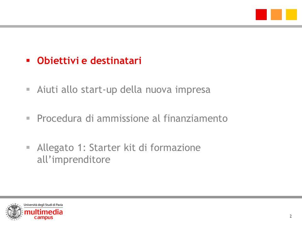 2 Obiettivi e destinatari Aiuti allo start-up della nuova impresa Procedura di ammissione al finanziamento Allegato 1: Starter kit di formazione allimprenditore