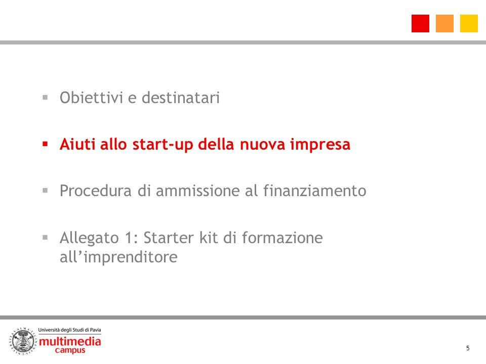 5 Aiuti allo start-up della nuova impresa Procedura di ammissione al finanziamento Allegato 1: Starter kit di formazione allimprenditore