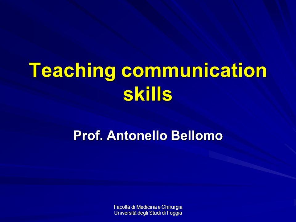 Facoltà di Medicina e Chirurgia Università degli Studi di Foggia Teaching communication skills Prof.
