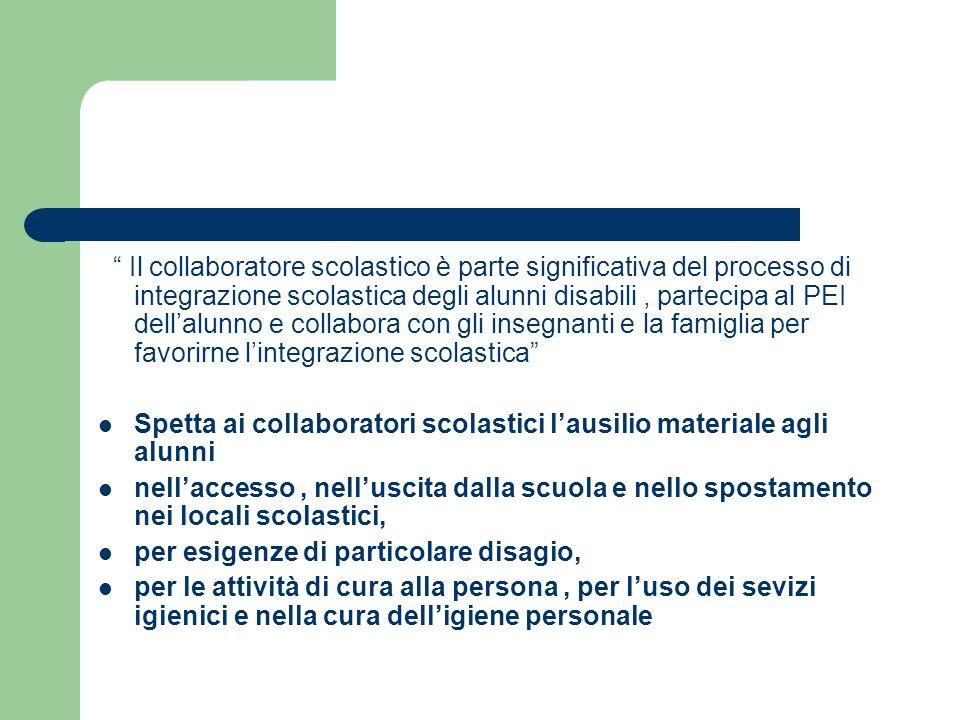 Il collaboratore scolastico è parte significativa del processo di integrazione scolastica degli alunni disabili, partecipa al PEI dellalunno e collabo