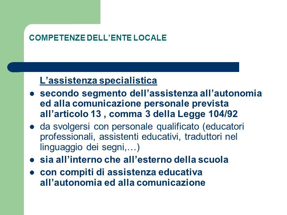 COMPETENZE DELLENTE LOCALE Lassistenza specialistica secondo segmento dellassistenza allautonomia ed alla comunicazione personale prevista allarticolo