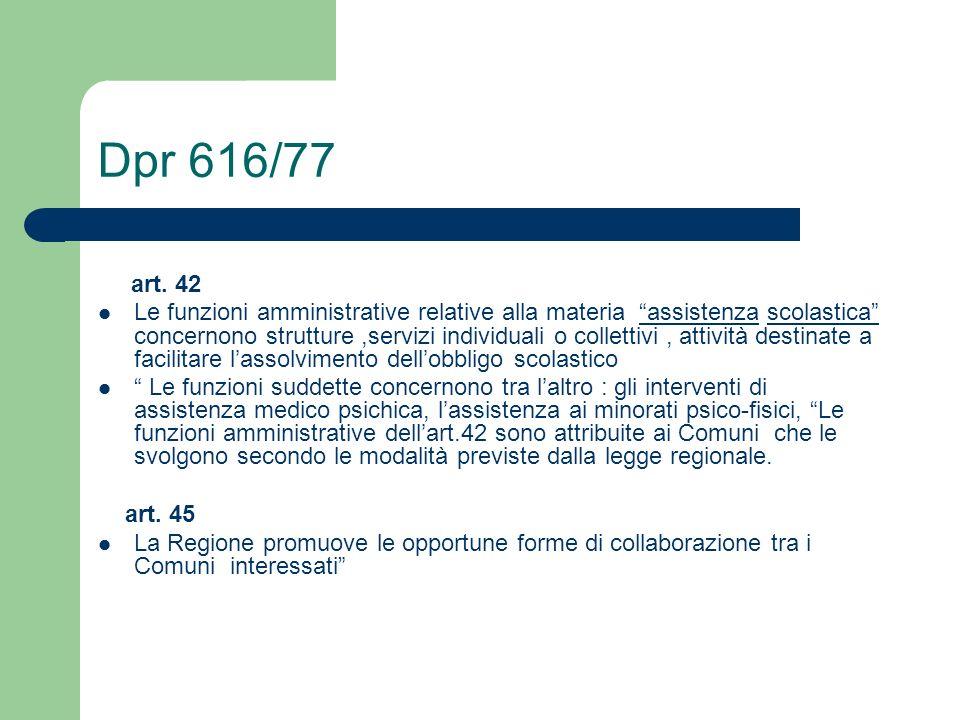 Dpr 616/77 art. 42 Le funzioni amministrative relative alla materia assistenza scolastica concernono strutture,servizi individuali o collettivi, attiv