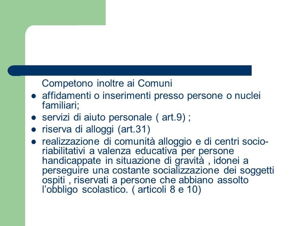 Competono inoltre ai Comuni affidamenti o inserimenti presso persone o nuclei familiari; servizi di aiuto personale ( art.9) ; riserva di alloggi (art
