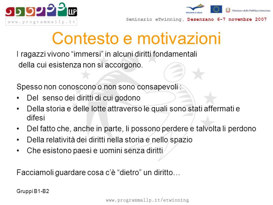 Seminario eTwinning, Desenzano 6-7 novembre 2007 Gruppi B1-B2 Contesto e motivazioni I ragazzi vivono immersi in alcuni diritti fondamentali della cui esistenza non si accorgono.