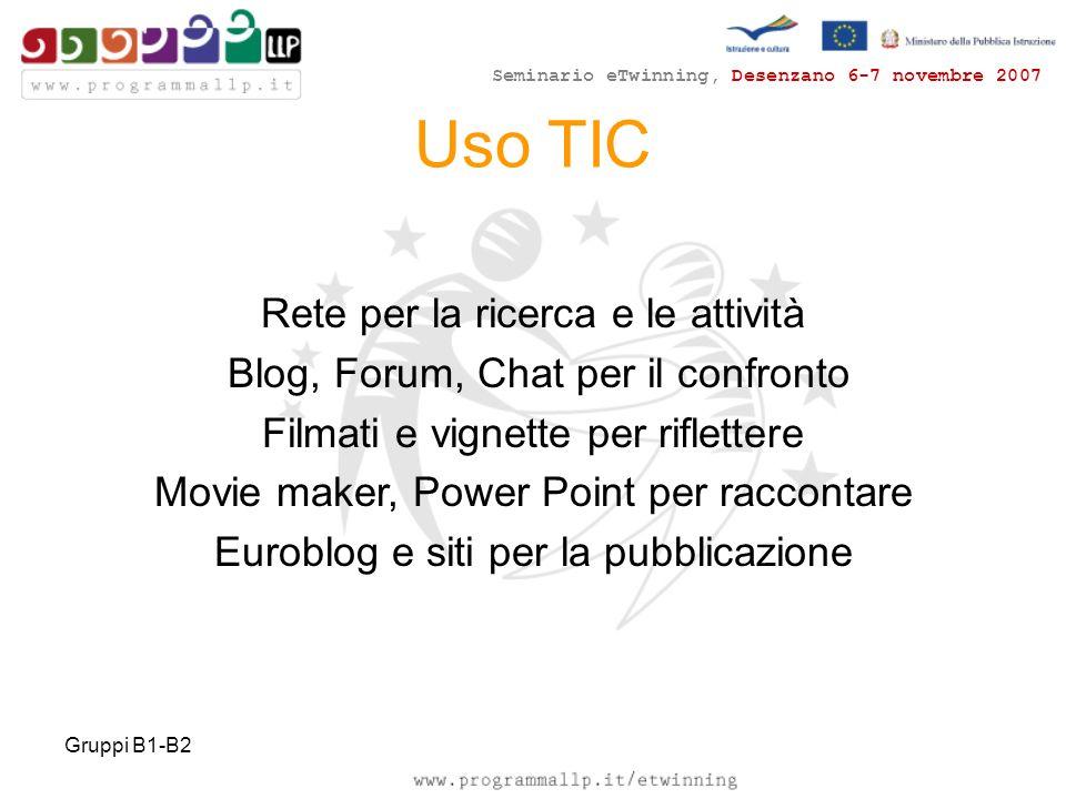 Seminario eTwinning, Desenzano 6-7 novembre 2007 Gruppi B1-B2 Rete per la ricerca e le attività Blog, Forum, Chat per il confronto Filmati e vignette per riflettere Movie maker, Power Point per raccontare Euroblog e siti per la pubblicazione Uso TIC