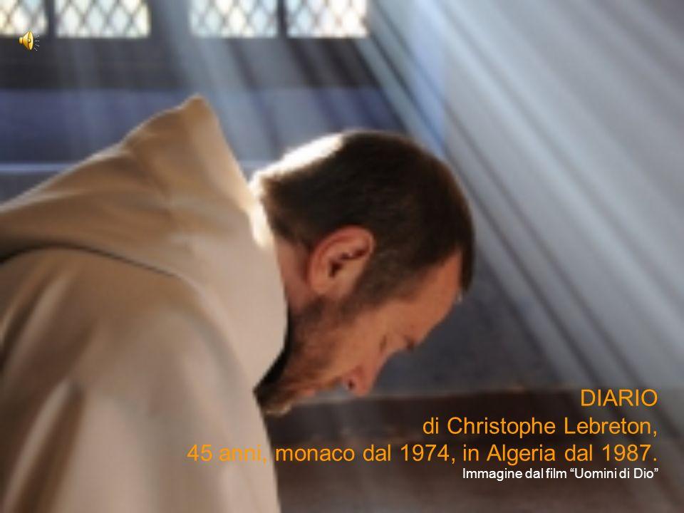 DIARIO di Christophe Lebreton, 45 anni, monaco dal 1974, in Algeria dal 1987.