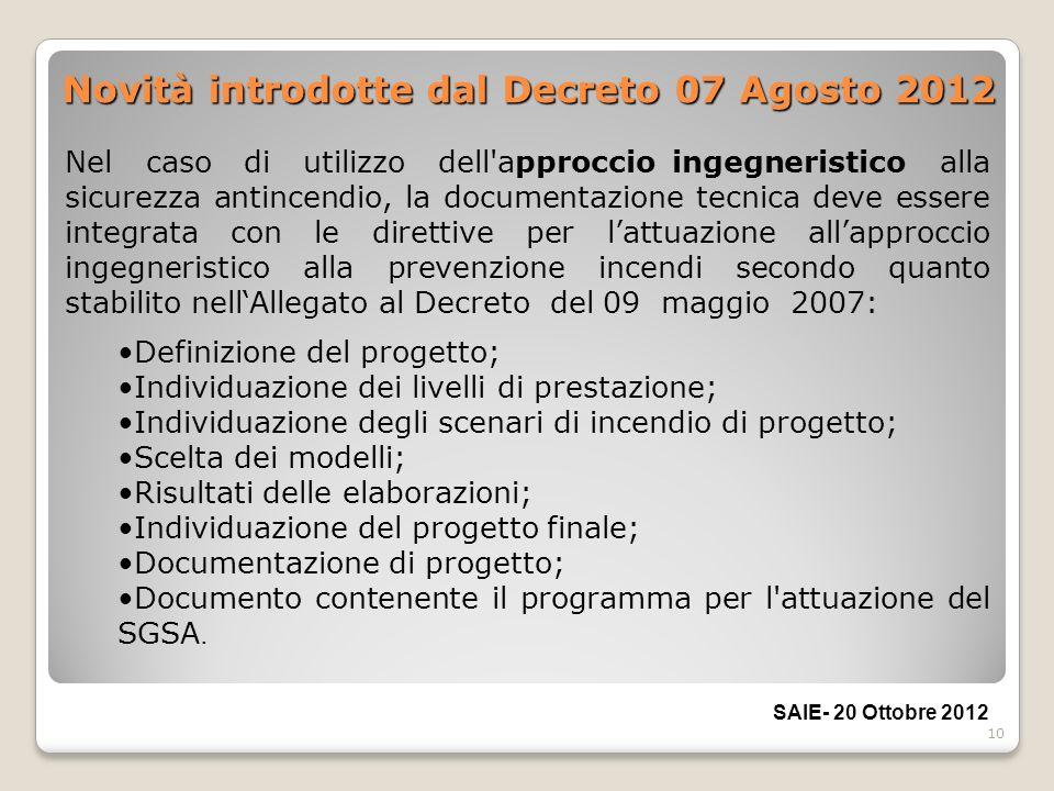 10 Novità introdotte dal Decreto 07 Agosto 2012 Nel caso di utilizzo dell'approccio ingegneristico alla sicurezza antincendio, la documentazione tecni