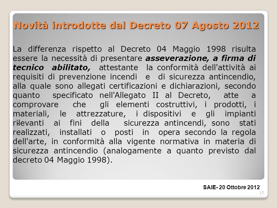17 Novità introdotte dal Decreto 07 Agosto 2012 La differenza rispetto al Decreto 04 Maggio 1998 risulta essere la necessità di presentare asseverazio