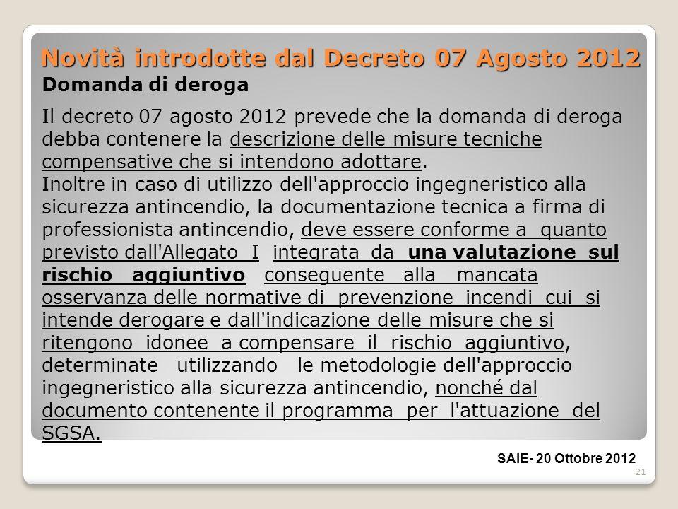 21 Novità introdotte dal Decreto 07 Agosto 2012 Domanda di deroga Il decreto 07 agosto 2012 prevede che la domanda di deroga debba contenere la descri