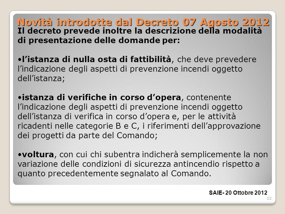 22 Novità introdotte dal Decreto 07 Agosto 2012 Il decreto prevede inoltre la descrizione della modalità di presentazione delle domande per: listanza