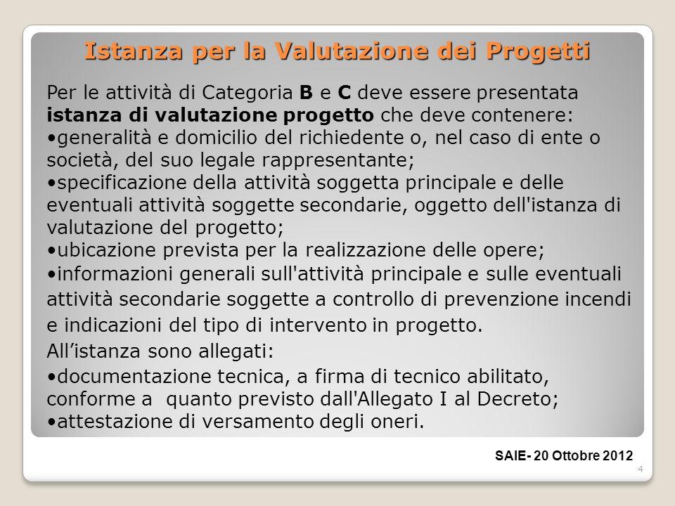 4 Istanza per la Valutazione dei Progetti Per le attività di Categoria B e C deve essere presentata istanza di valutazione progetto che deve contenere