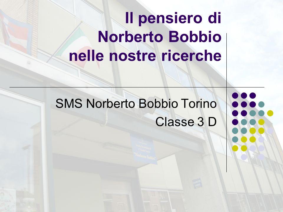 Il pensiero di Norberto Bobbio nelle nostre ricerche SMS Norberto Bobbio Torino Classe 3 D