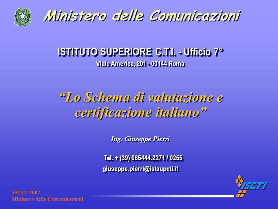 SMAU 2002 Ministero delle Comunicazioni ISTITUTO SUPERIORE C.T.I. - Ufficio 7° Viale America, 201 - 00144 Roma Lo Schema di valutazione e certificazio