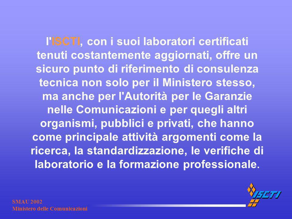 SMAU 2002 Ministero delle Comunicazioni l'ISCTI, con i suoi laboratori certificati tenuti costantemente aggiornati, offre un sicuro punto di riferimen