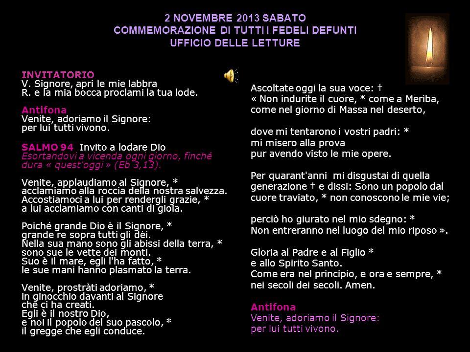 2 NOVEMBRE 2013 SABATO COMMEMORAZIONE DI TUTTI I FEDELI DEFUNTI UFFICIO DELLE LETTURE INVITATORIO V.