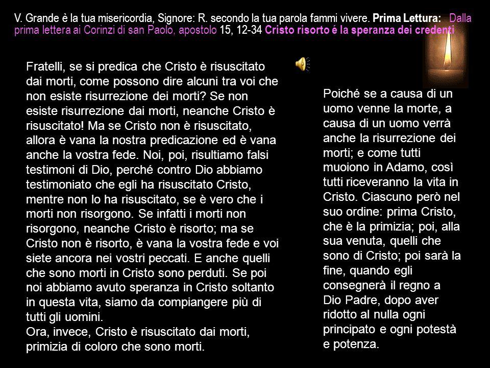 Fratelli, se si predica che Cristo è risuscitato dai morti, come possono dire alcuni tra voi che non esiste risurrezione dei morti.