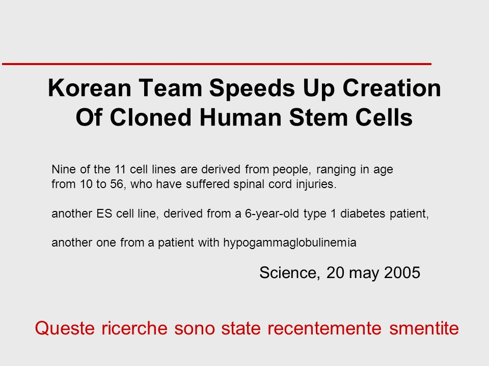 Korean Team Speeds Up Creation Of Cloned Human Stem Cells Nine of the 11 cell lines are derived from people, ranging in age from 10 to 56, who have su