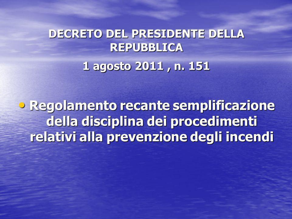 DECRETO DEL PRESIDENTE DELLA REPUBBLICA 1 agosto 2011, n. 151 Regolamento recante semplificazione della disciplina dei procedimenti relativi alla prev