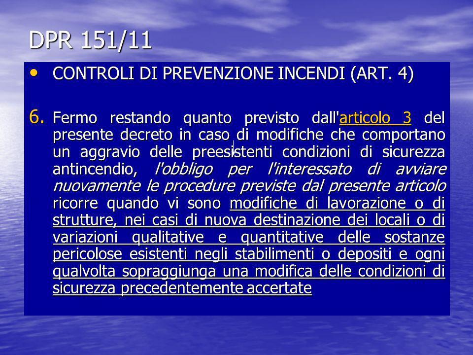 DPR 151/11 CONTROLI DI PREVENZIONE INCENDI (ART. 4) CONTROLI DI PREVENZIONE INCENDI (ART. 4) 6. Fermo restando quanto previsto dall'articolo 3 del pre